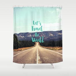 """Let's Travel the World."" - Quote - Asphalt Road, Mountains Shower Curtain"