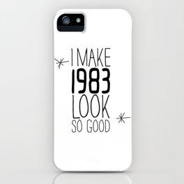 I MAKE 1983 LOOK SO GOOD #kirovair #minimal #design #fun #birthday #1983 #vintage #retro #home #deco iPhone Case