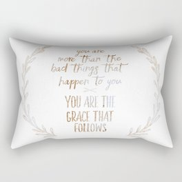 You are more than the bad things that happen to you. You are the grace that follows // Tara Rectangular Pillow