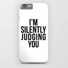 I'M SILENTLY JUDGING YOU iPhone Case