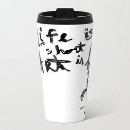 Life is short Art is long Metal Travel Mug