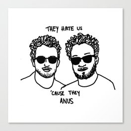 They Hate Us Cause They Anus Canvas Print