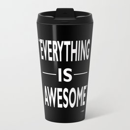 Everything Is Awesome Travel Mug