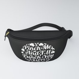 Pinch Me And I'll Punch You Happy St Patricks Day Fanny Pack