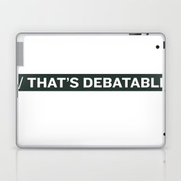 THAT'S DEBATABLE Laptop & iPad Skin