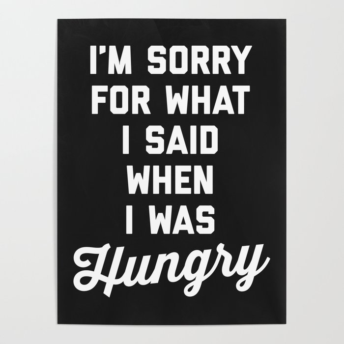 Sorry I Was Hungry Funny Quote Poster by envyart