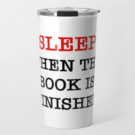 sleep when the book is finished Travel Mug