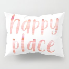 Happy Place   Motivational Coral Blush Painting Colored Typography Pillow Sham