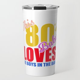 """Great 80's Design A Colorful 80's Design Saying """"This 80's Baby Loves The Boys In The Band"""" T-shirt Travel Mug"""