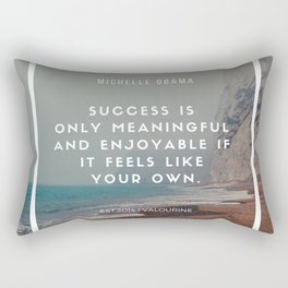 Michelle Obama Motivational Quote | Success is only meaningful & enjoyable if it feels like your own Rectangular Pillow