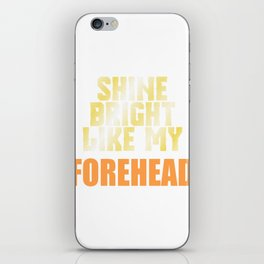 "A Shining Tee For A Wonderful You Saying ""Shine Bright Like My Forehead"" T-shirt Design Face Part iPhone Skin"