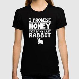 I Promise Honey This is My Last Rabbit T-Shirt T-shirt