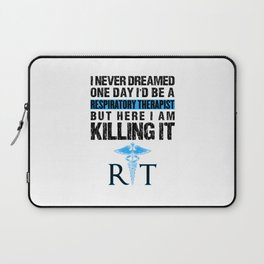 Respiratory Therapist I Never Dreamed One Day RT Laptop Sleeve