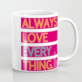ALWAYS LOVE EVERYTHING. Coffee Mug