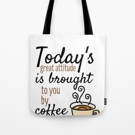 Today's Great Attitude Is Brought To You By Coffee Tote Bag