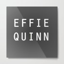 EFFIE QUINN Metal Print