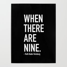 WHEN THERE ARE NINE. - Ruth Bader Ginsburg Poster