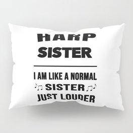 Harp Sister Like A Normal Sister Just Louder Pillow Sham