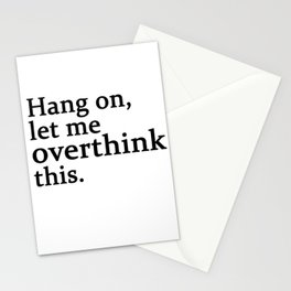 hang on , let me overthink this Stationery Cards