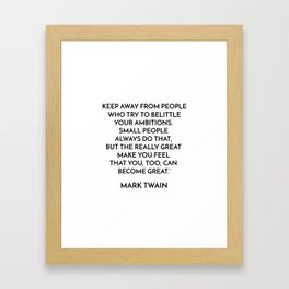 KEEP AWAY FROM PEOPLE WHO TRY TO BELITTLE YOUR AMBITIONS Framed Art Print