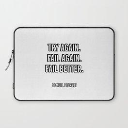 Try again. Fail again. Fail better. - Samuel Beckett Famous Quote Laptop Sleeve