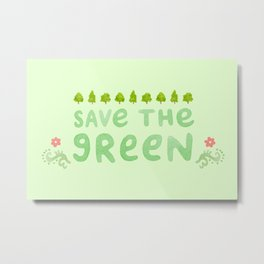 Save the Green Metal Print