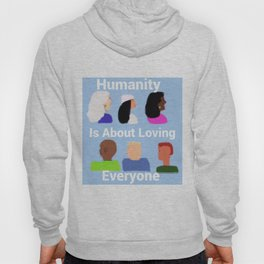 Humanity is about Loving Everyone Hoody
