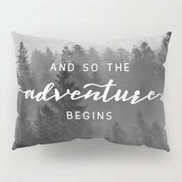 And So The Adventure Begins III Pillow Sham