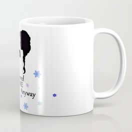 Cold never bothered me anyway Coffee Mug