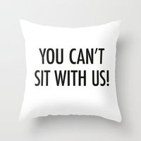 mean girls Throw Pillows featuring Mean Girls #1 – Sit by Enyalie