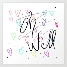 Oh well hearts Art Print