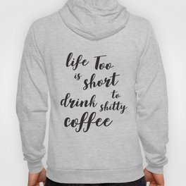 Life is too short to drink shitty coffee Quote Hoody