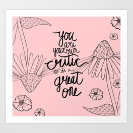 You Are Your Own Critic, So Be A Great One Quote Art Print