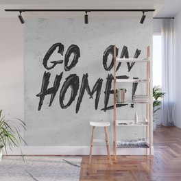 GO ON HOME! Wall Mural