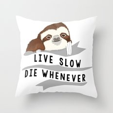 Live slow, die whenever Throw Pillow
