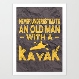 NEVER UNDERESTIMATE AN OLD MAN WITH A KAYAK Art Print
