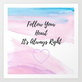 Follow your heart, its always right Art Print