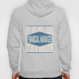 Financial Manager  - It Is No Job, It Is A Mission Hoody