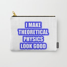 I Make Theoretical Physics Look Good Carry-All Pouch