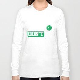 Pickleball Dink Responsibly Don't Get Smashed Long Sleeve T-shirt