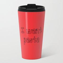 I Want Pasta Travel Mug