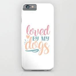 Loved By My Dogs Cute Pretty Chic iPhone Case
