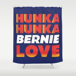 Hunka Hunka Bernie Love Shower Curtain