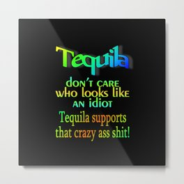Tequila Don't Care Metal Print