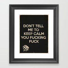 Don't Tell Me To Keep Calm Framed Art Print