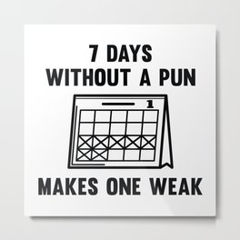 7 Days Without A Pun Metal Print