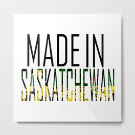 Made in Saskatchewan Metal Print