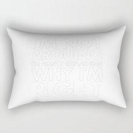 I'm not arguing I'm simply explaining why I'm right Rectangular Pillow