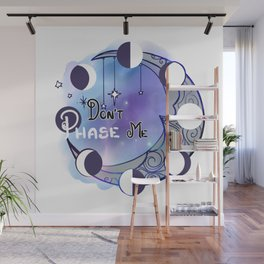 Don't Phase Me Wall Mural