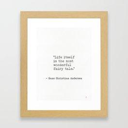 Life itself is the most wonderful fairy tale. Hans Christian Andersen Framed Art Print